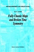 Fully Chaotic Maps and Broken Time Symmetry (Nonlinear Phenomena and Complex Systems (4), Band 4)