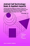 Animal Cell Technology: Basic & Applied Aspects: Volume 12: Animal Cell Technology for Creation of New Era