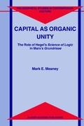 Capital as Organic Unity: The Role Of Hegel's Science Of Logic In Marx's Grundrisse (Philosophical Studies In Contemporary Culture) (Philosophical Studies in Contemporary Culture (9), Band 9)