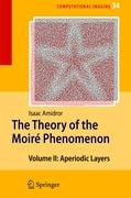 The Theory of the Moiré Phenomenon - Amidror, Isaac