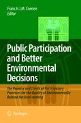 Public Participation and Better Environmental Decisions: The Promise and Limits of Participatory Processes for the Quality of Envi