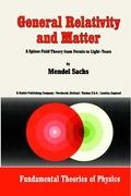 General Relativity and Matter: A Spinor Field Theory from Fermis to Light-Years (Fundamental Theories of Physics (1), Band 1)