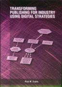 Transforming Publishing for Industry Using Digital Strategies - Evans, Paul