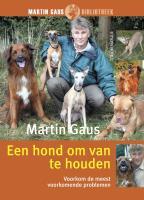 Martin Gaus bibliotheek Een hond om van te houden: voorkom de meest voorkomende problemen