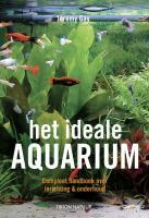 Het ideale aquarium / druk 1: compleet handboek over inrichting & onderhoud