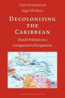 Decolonising the Caribbean. Dutch Policies in a Comparative Perspective
