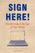 Sign Here!: Handwriting in the Age of New Media (Transformations in Art and Culture, Band 1)