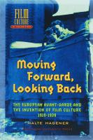 Moving Forward, Looking Back: The European Avant-garde and the Invention of Film Culture, 1919-1939 Malte Hagener Author