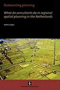 Outsourcing Planning. What Do Consultants Do in a Regional Spatial Planning in the Netherlands