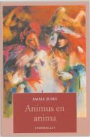 Animus en anima: over het mannelijke in de vrouw en het vrouwelijke in de man