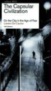 The Capsular Civilization: On the City in the Age of Fear (Reflect No. 3)