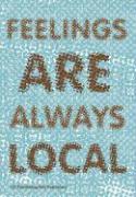 Feelings Are Always Local