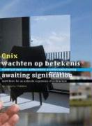 Onix: Awaiting Signification: Manufesto for an Authentic Experience of Architecture
