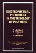 Electrophysical Phenomena in the Tribology of Polymers: 5 (Polymer Science & Engineering Monographs: A State-of-the-Art Tutorial)