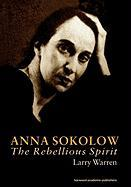 Anna Sokolow: The Rebellious Spirit (Choreography and Dance Studies, Band 14)