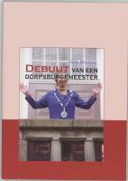 Debuut van een dorpsburgemeester / druk 1 - Broshuis, F.