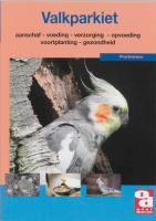 De Valkparkiet: voeding, verzorging, aanschaf, huisvesting, voortplanting, gezondheid en nog veel meer over de Nymphicus hollandicus (Over Dieren, Band 158)