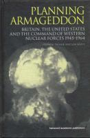 Scott, L: Planning Armageddon: Britain, the United States and the Command of Western Nuclear Forces, 1945-1964 (Studies in the History of Sciemce, Technology & Medicine, Volume 8, Band 8)
