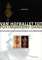 Van hofballet tot postmoderne-dans / druk 1: de geschiedenis van het akademische ballet en de moderne-dans