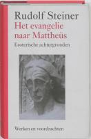 Het evangelie naar Mattheüs: esoterische achtergronden (Rudolf Steiner werken en voordrachten Kernpunten van de antroposofie c. Christologie)