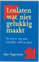 Loslaten wat niet gelukkig maakt / druk 1 - Tepperwein, K.; Rijk, H. de