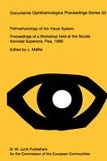 Pathophysiology of the Visual System: Workshop Proceedings (Documenta Ophthalmologica Proceedings Series (30), Band 30)