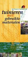 Tuinieren met gebruikte materialen / druk 1: gids voor creatief hergebruik in de tuin (Milieuvriendelijk tuinieren)