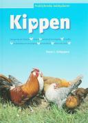 Praktijkreeks hobbydieren Kippen: oorsprong en historie, rassen, aanschaf en omgang, broeden, huisvesting en verzorging, gezondheid, eieren en vlees