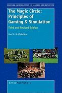 The Magic Circle: Principles of Gaming & Simulation: Third and Revised Edition