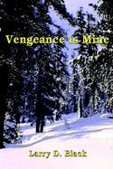 Vengeance Is Mine Larry D Black Author