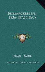 Bismarckbriefe, 1836-1872 (1897) - Horst Kohl