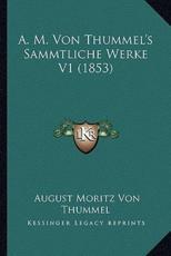 A. M. Von Thummel's Sammtliche Werke V1 (1853) - August Moritz Von Thummel