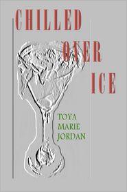 Chilled over Ice - Toya Jordan, Gary Revel (Editor)