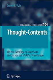 Thought-Contents: On the Ontology of Belief and the Semantics of Belief Attribution - Steven E. Boer