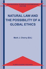 Natural Law and the Possibility of a Global Ethics - Mark J. Cherry (Editor)