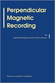 Perpendicular Magnetic Recording - Sakhrat Khizroev, Dmitri Litvinov