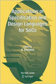 Applications of Specification and Design Languages for SoCs: Selected papers from FDL 2005 - A. Vachoux (Editor)