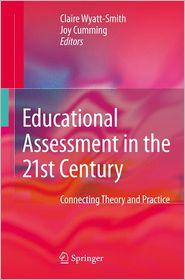Educational Assessment in the 21st Century: Connecting Theory and Practice