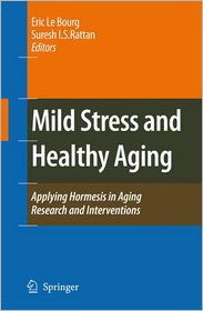 Mild Stress and Healthy Aging: Applying hormesis in aging research and interventions - Eric Le Bourg, Suresh I.S. Rattan