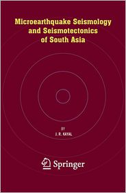 Microearthquake Seismology and Seismotectonics of South Asia - J.R. Kayal