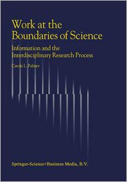 Work at the Boundaries of Science: Information and the Interdisciplinary Research Process - C.L. Palmer