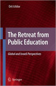The Retreat from Public Education: Global and Israeli Perspectives - Orit Ichilov