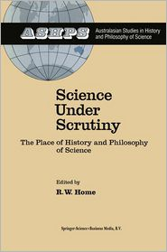 Science under Scrutiny: The Place of History and Philosophy of Science - R. W. Home (Editor)