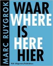 Marc Ruygrok: Waar is Hier (German)/Where is Here (English)