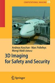 3D Imaging for Safety and Security - Andreas Koschan (Editor), Marc Pollefeys (Editor), Mongi Abidi (Editor)
