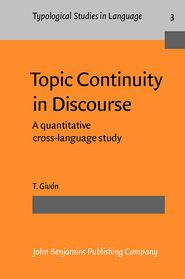 Topic Continuity in Discourse: A quantitative cross-language study (Typological Studies in Language)