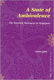 A State of Ambivalence: The Feminist Movement in Singapore - Lenore Lyons, L. Lyons