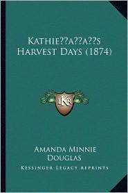 Kathie s Harvest Days (1874) - Amanda Minnie Douglas