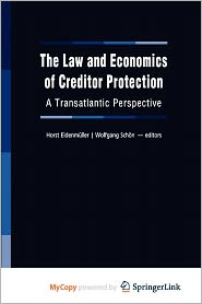 The Law and Economics of Creditor Protection - Horst Eidenm Ller (Editor), Wolfgang Sch N. (Editor)