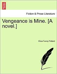 Vengeance Is Mine. [A Novel.] - Eliza Fanny Pollard